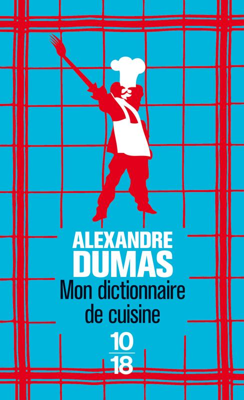 Mon dictionnaire de cuisine - Alexandre DUMAS (Père)