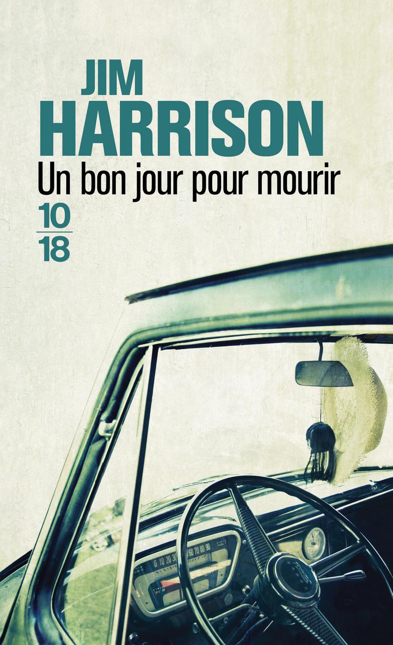 Un bon jour pour mourir - Jim HARRISON