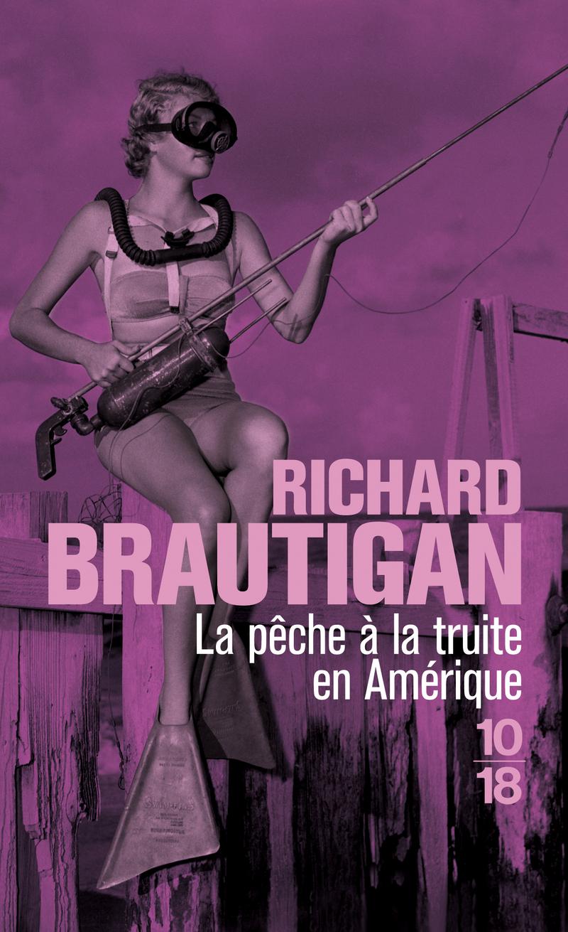 La pêche à la truite en Amérique / Sucre de pastèque - Richard BRAUTIGAN