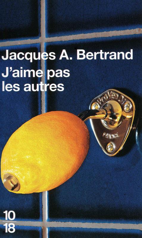 J'aime pas les autres - Jacques André BERTRAND
