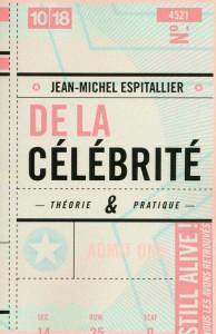 De la célébrité - Jean-Michel ESPITALLIER