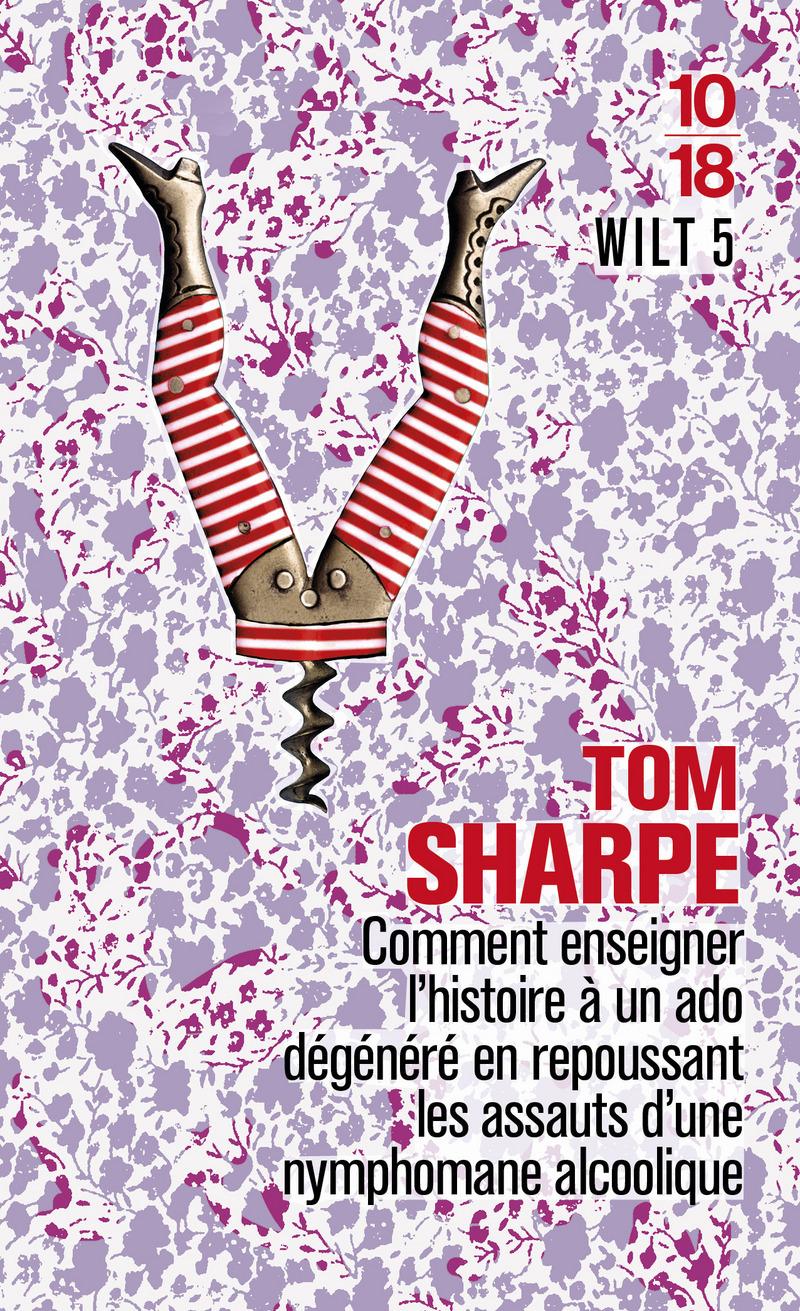 Comment enseigner l'histoire à un ado dégénéré en repoussant les assauts d'une nymphomane alcoolique - Tom SHARPE
