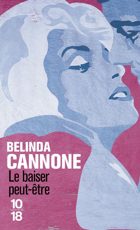 Le baiser, peut-être - Belinda CANNONE