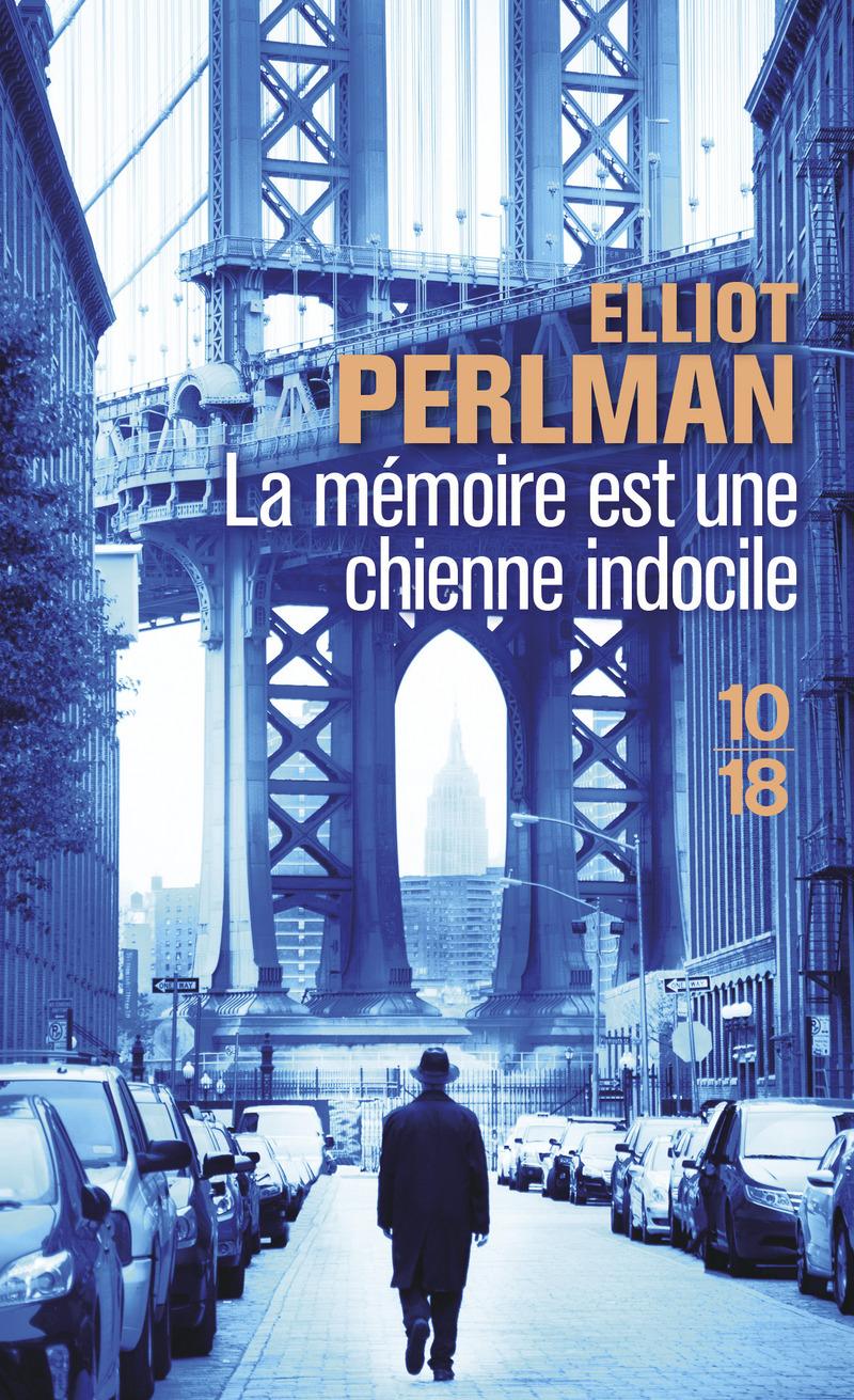 La mémoire est une chienne indocile - Elliot PERLMAN