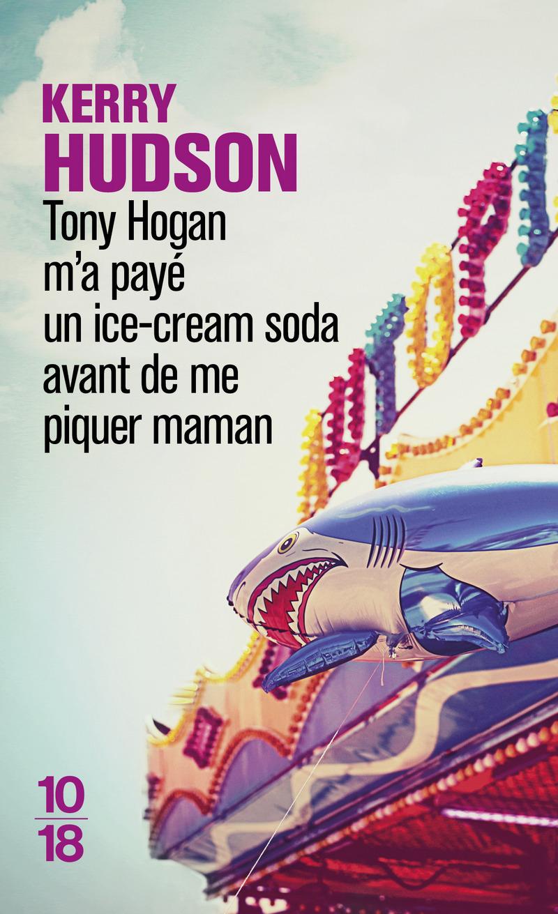 Tony Hogan m'a payé un ice-cream soda avant de me piquer maman - Kerry HUDSON