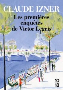 Les premières enquêtes de Victor Legris - Claude IZNER