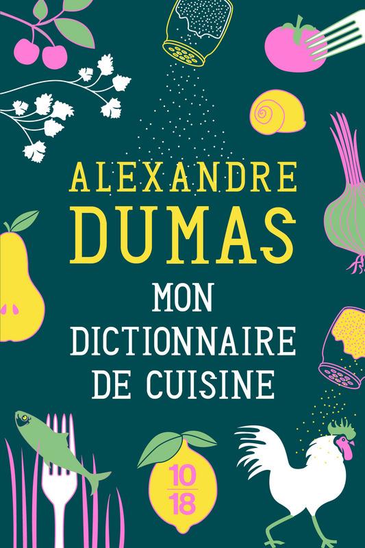 Mon dictionnaire de cuisine dition collector 10 18 for Alexandre dumas grand dictionnaire de cuisine